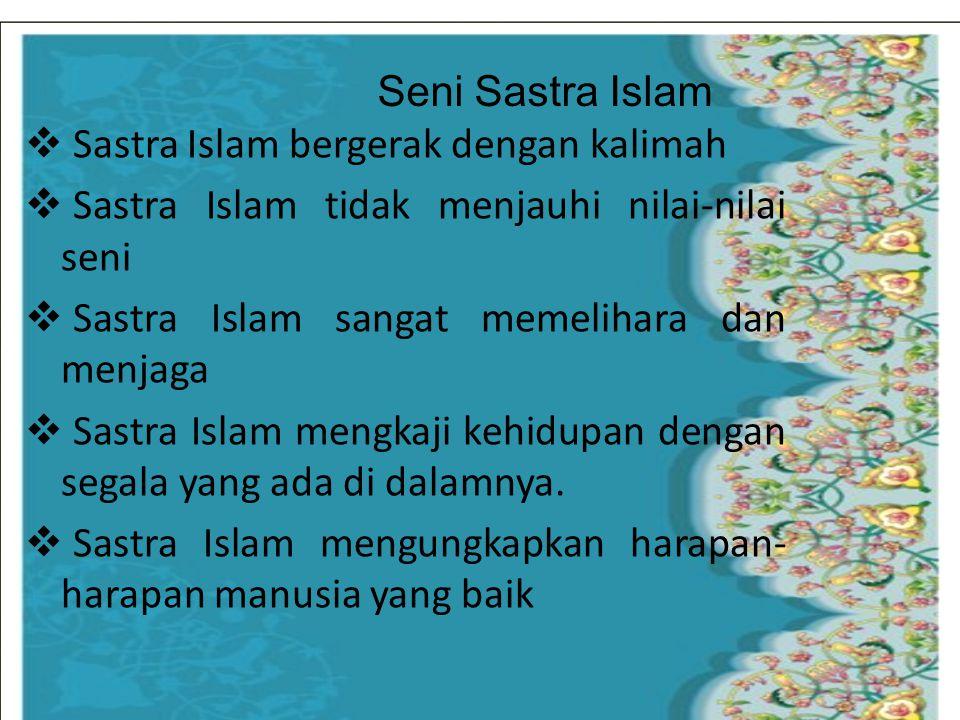 Seni Sastra Islam Sastra Islam bergerak dengan kalimah. Sastra Islam tidak menjauhi nilai-nilai seni.