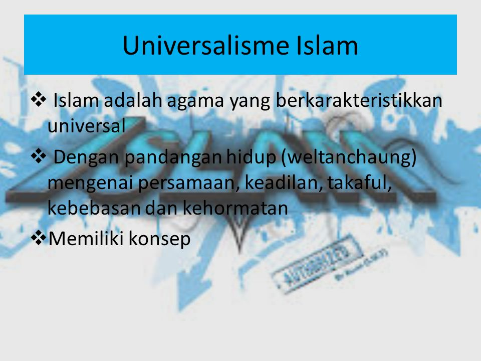 Universalisme Islam Islam adalah agama yang berkarakteristikkan universal.