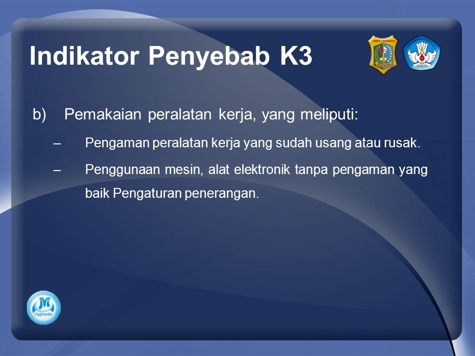 Indikator Penyebab K3 Pemakaian peralatan kerja, yang meliputi:
