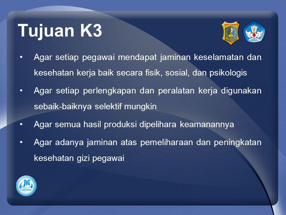 Tujuan K3 Agar setiap pegawai mendapat jaminan keselamatan dan kesehatan kerja baik secara fisik, sosial, dan psikologis.