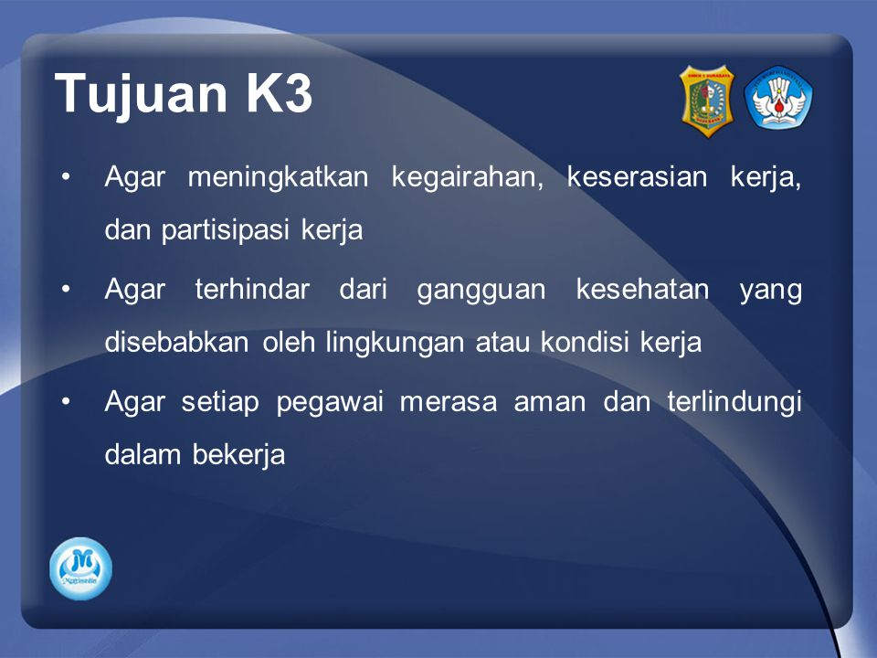 Tujuan K3 Agar meningkatkan kegairahan, keserasian kerja, dan partisipasi kerja.