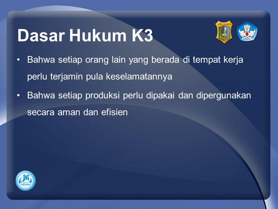 Dasar Hukum K3 Bahwa setiap orang lain yang berada di tempat kerja perlu terjamin pula keselamatannya.