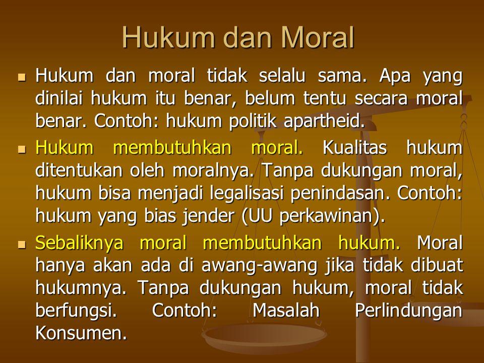 Hukum dan Moral Hukum dan moral tidak selalu sama. Apa yang dinilai hukum itu benar, belum tentu secara moral benar. Contoh: hukum politik apartheid.