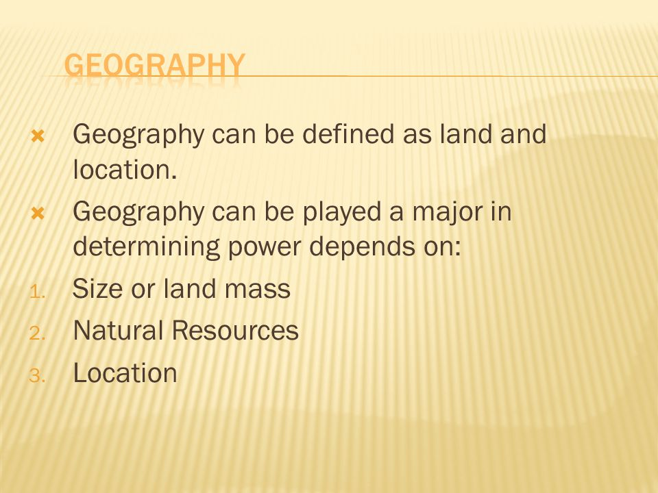 GEOGRAPHY Geography can be defined as land and location.