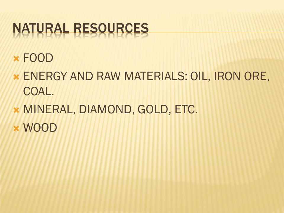 NATURAL RESOURCES FOOD ENERGY AND RAW MATERIALS: OIL, IRON ORE, COAL.