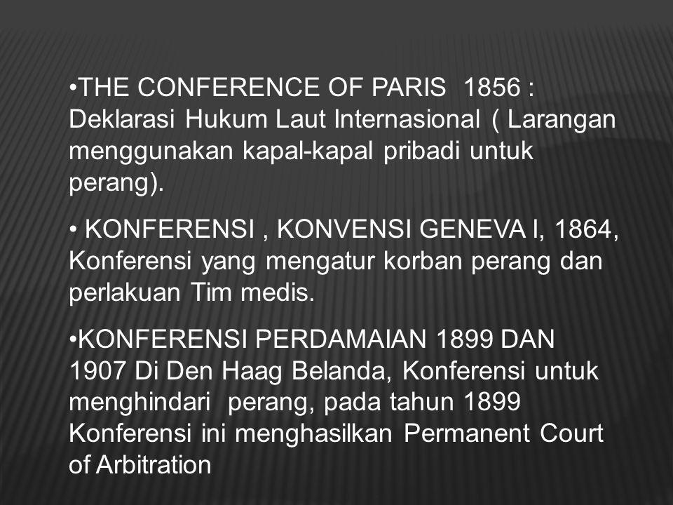 THE CONFERENCE OF PARIS 1856 : Deklarasi Hukum Laut Internasional ( Larangan menggunakan kapal-kapal pribadi untuk perang).