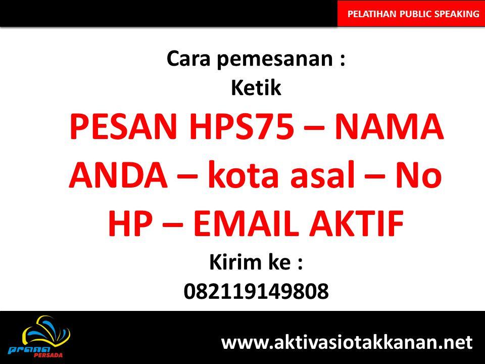 PESAN HPS75 – NAMA ANDA – kota asal – No HP – EMAIL AKTIF