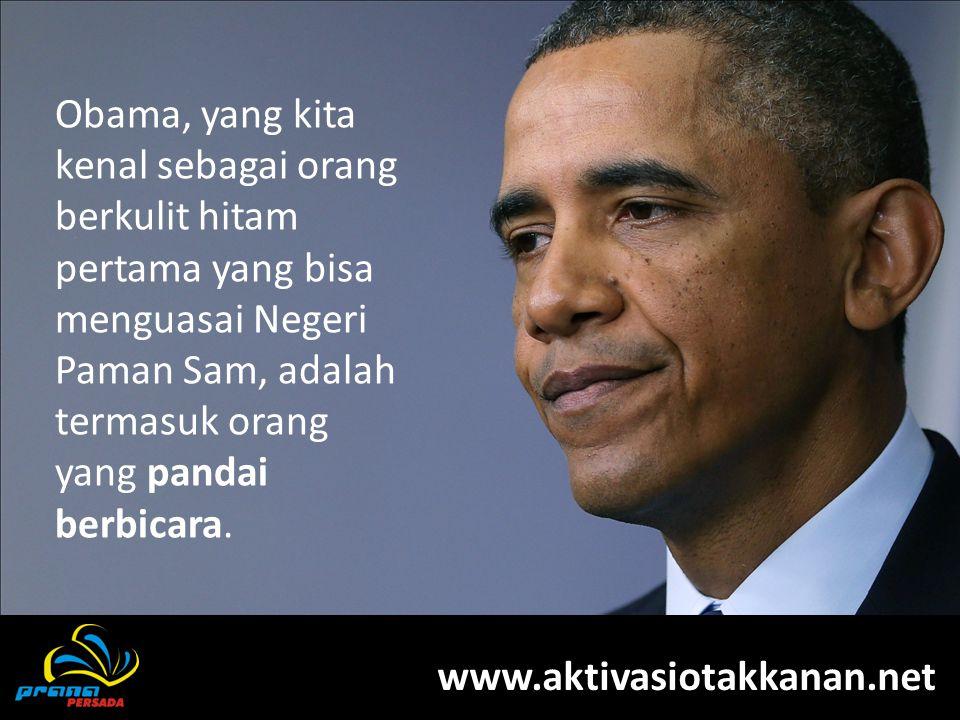 Obama, yang kita kenal sebagai orang berkulit hitam pertama yang bisa menguasai Negeri Paman Sam, adalah termasuk orang yang pandai berbicara.