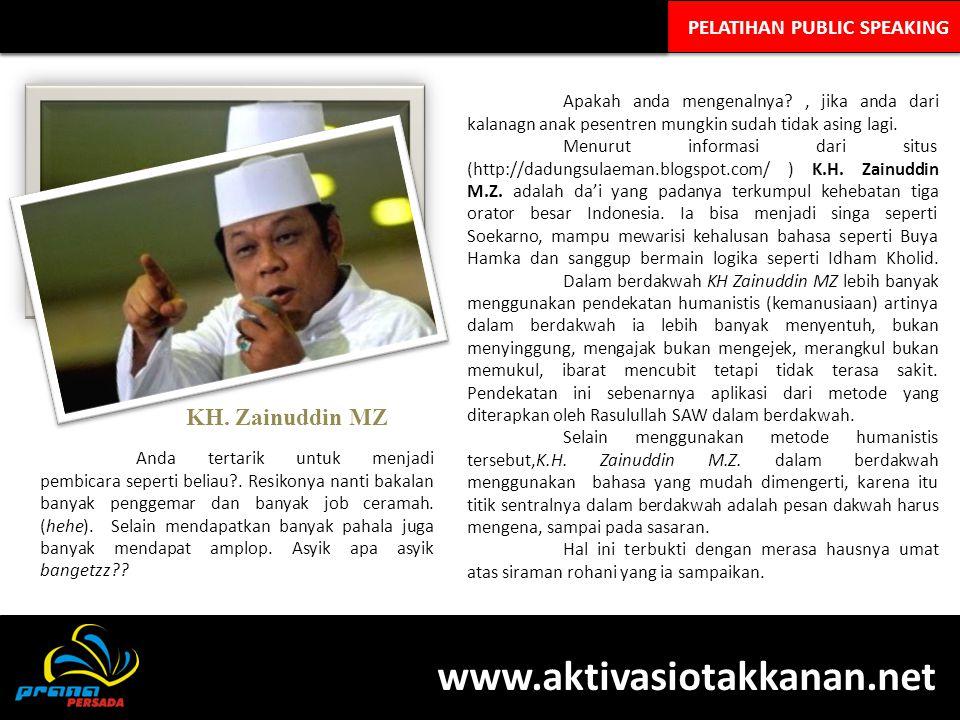 www.aktivasiotakkanan.net KH. Zainuddin MZ PELATIHAN PUBLIC SPEAKING