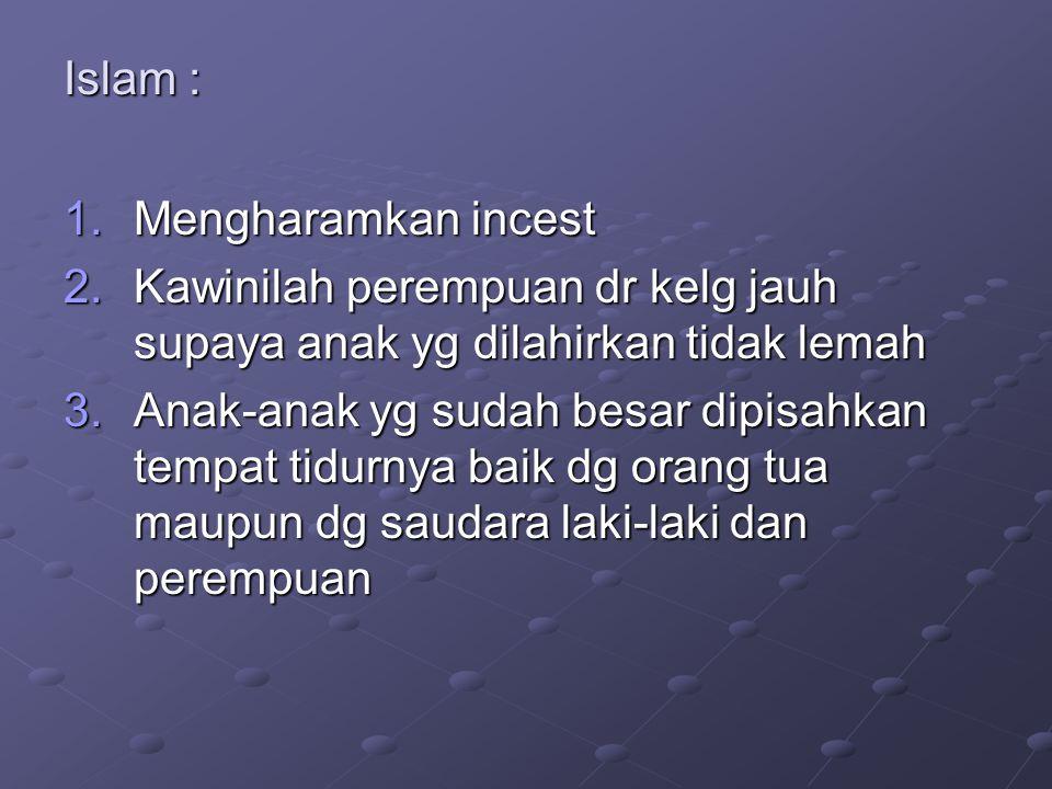 Islam : Mengharamkan incest. Kawinilah perempuan dr kelg jauh supaya anak yg dilahirkan tidak lemah.
