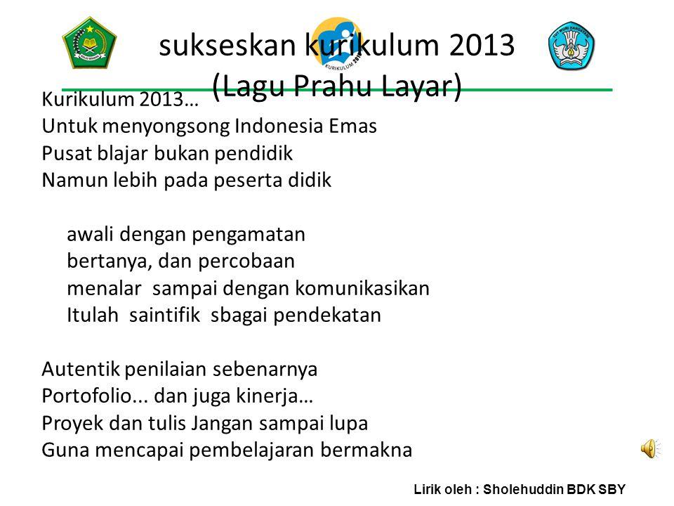 sukseskan kurikulum 2013 (Lagu Prahu Layar)