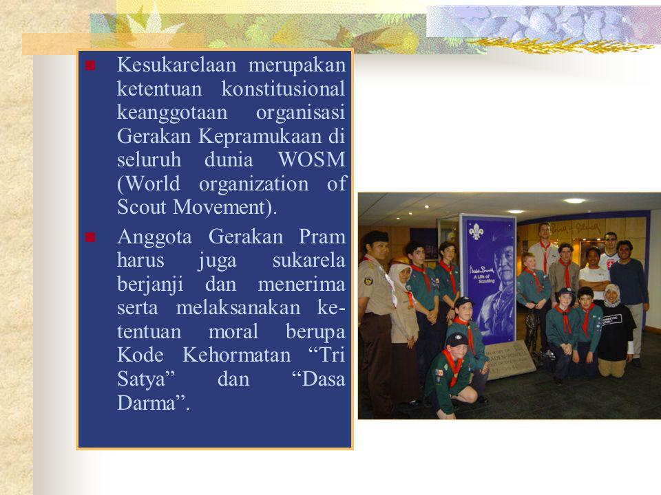 Kesukarelaan merupakan ketentuan konstitusional keanggotaan organisasi Gerakan Kepramukaan di seluruh dunia WOSM (World organization of Scout Movement).