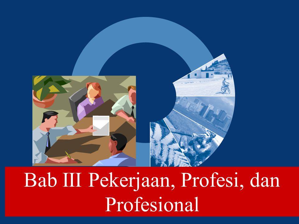 Bab III Pekerjaan, Profesi, dan Profesional