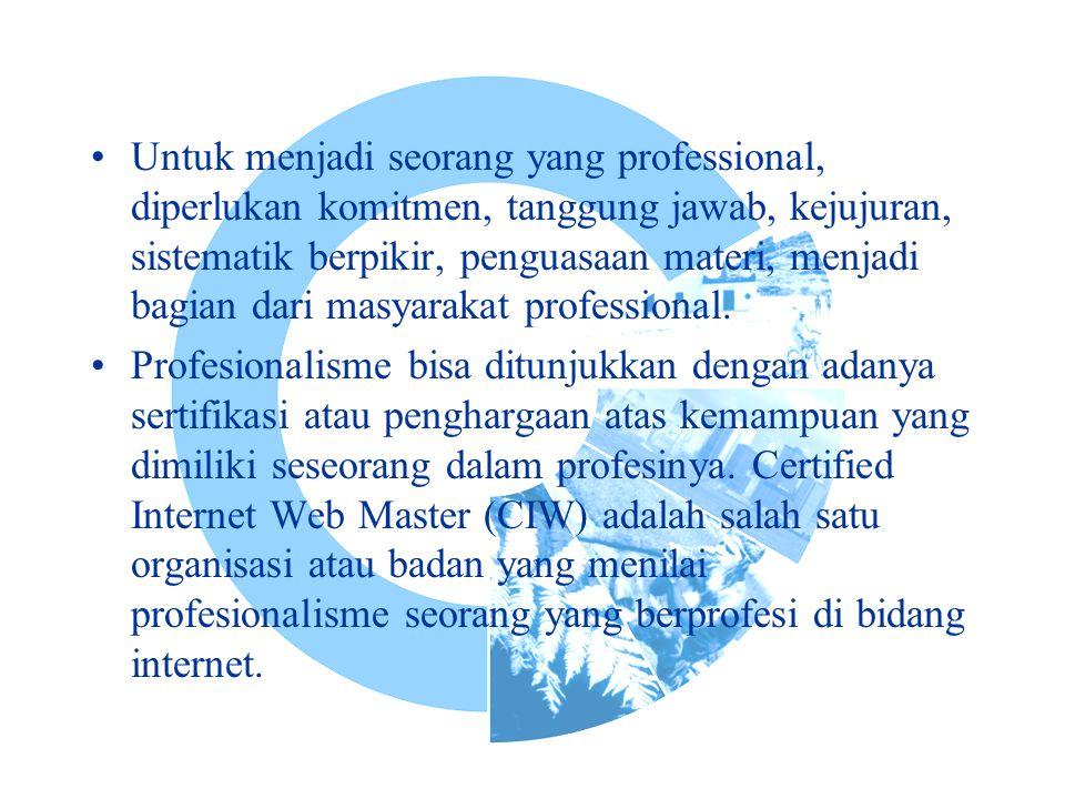 Untuk menjadi seorang yang professional, diperlukan komitmen, tanggung jawab, kejujuran, sistematik berpikir, penguasaan materi, menjadi bagian dari masyarakat professional.