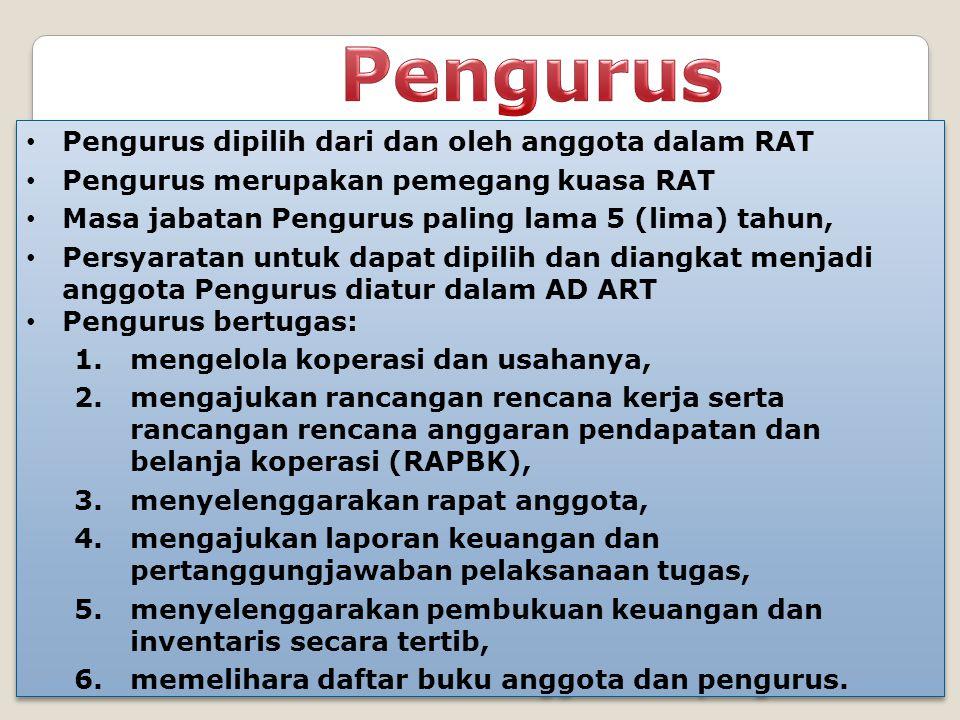 Pengurus Pengurus dipilih dari dan oleh anggota dalam RAT