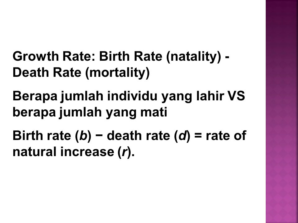 Growth Rate: Birth Rate (natality) - Death Rate (mortality)