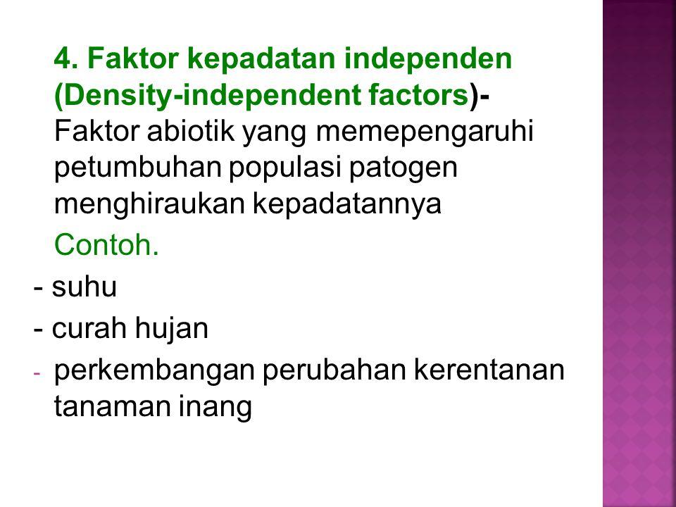 4. Faktor kepadatan independen (Density-independent factors)- Faktor abiotik yang memepengaruhi petumbuhan populasi patogen menghiraukan kepadatannya