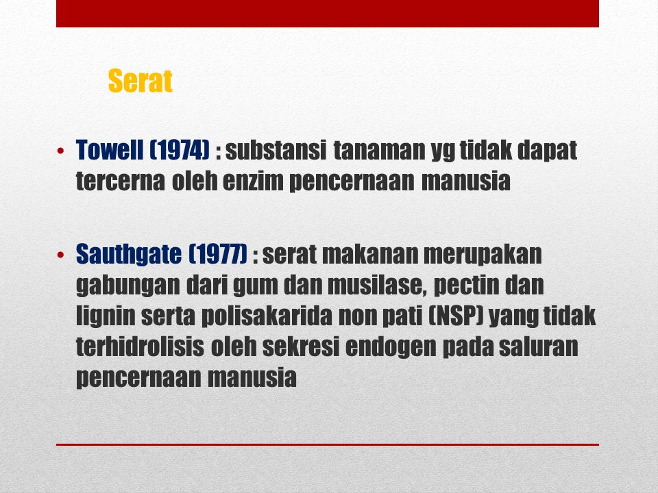 Serat Towell (1974) : substansi tanaman yg tidak dapat tercerna oleh enzim pencernaan manusia.