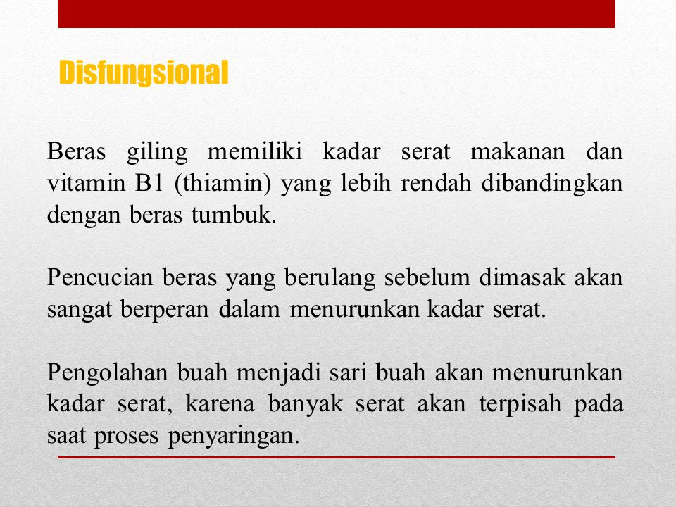 Disfungsional Beras giling memiliki kadar serat makanan dan vitamin B1 (thiamin) yang lebih rendah dibandingkan dengan beras tumbuk.