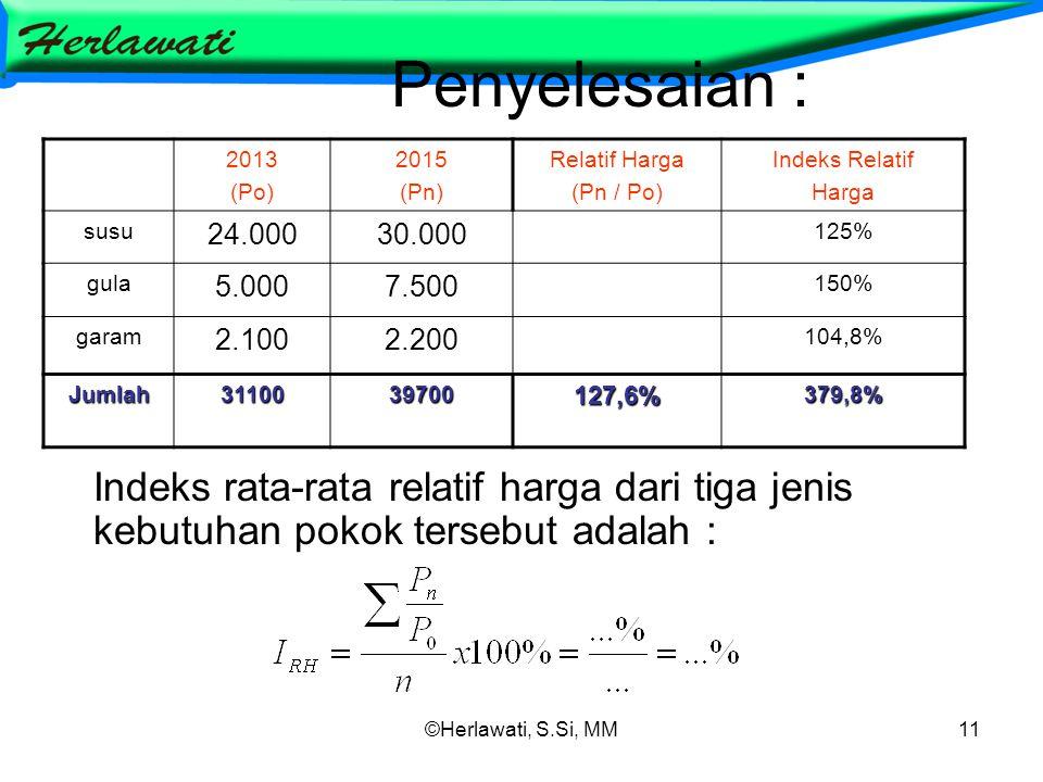 Penyelesaian : 2013. (Po) 2015. (Pn) Relatif Harga. (Pn / Po) Indeks Relatif. Harga. susu. 24.000.