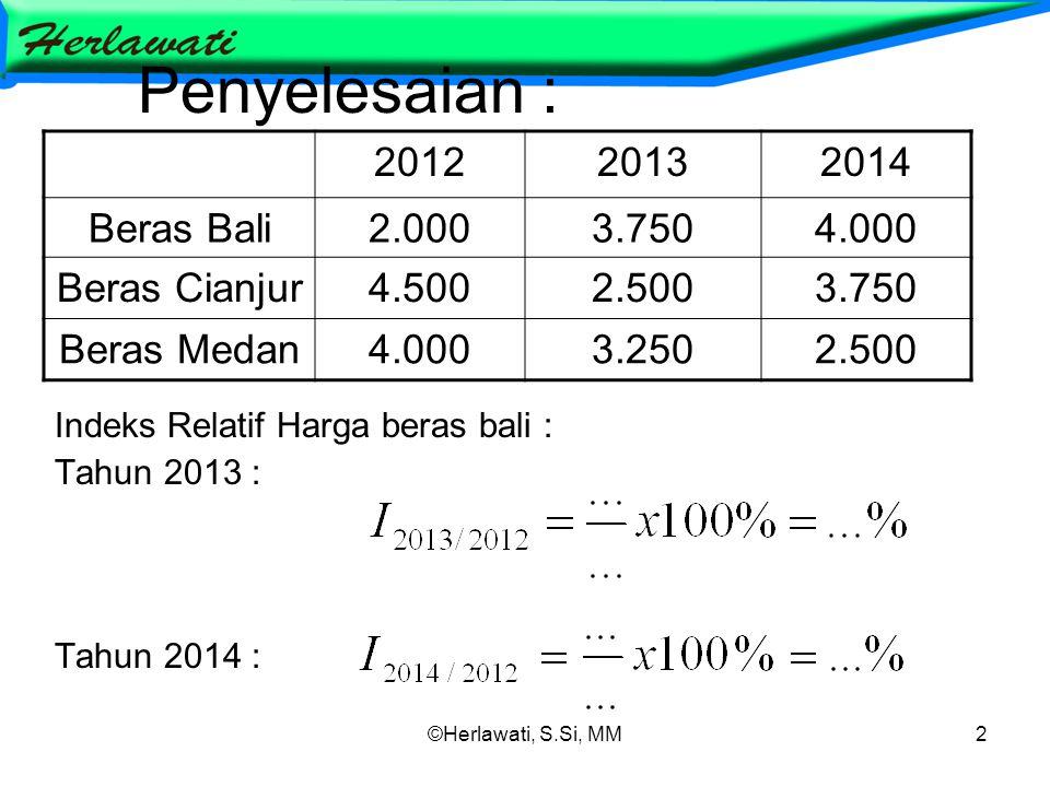 Penyelesaian : 2012 2013 2014 Beras Bali 2.000 3.750 4.000