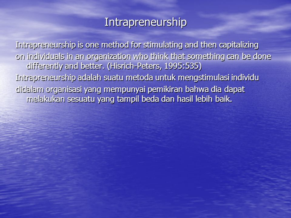 Intrapreneurship Intrapreneurship is one method for stimulating and then capitalizing.