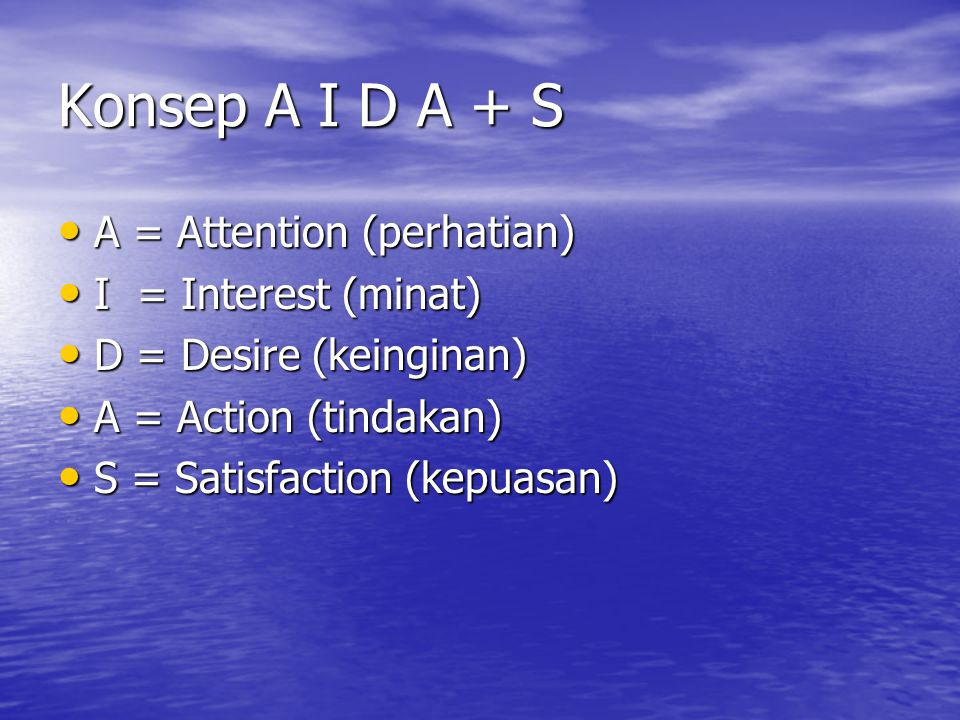 Konsep A I D A + S A = Attention (perhatian) I = Interest (minat)