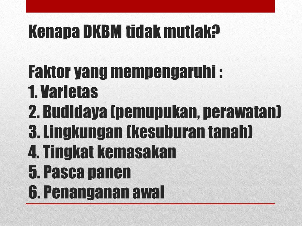 Kenapa DKBM tidak mutlak. Faktor yang mempengaruhi : 1. Varietas 2