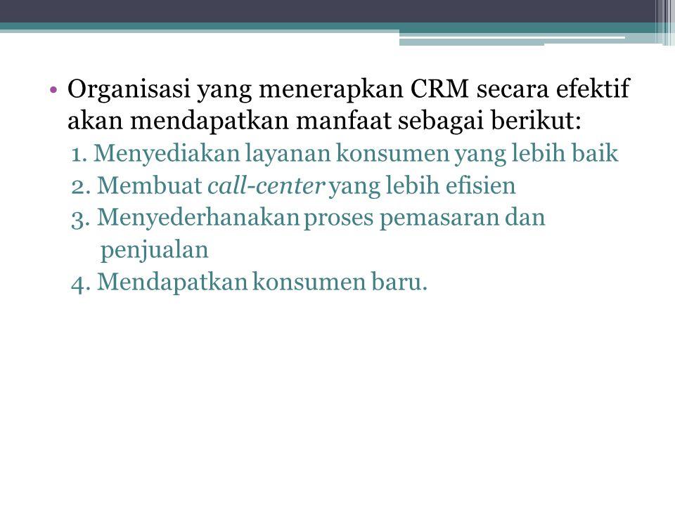 Organisasi yang menerapkan CRM secara efektif akan mendapatkan manfaat sebagai berikut: