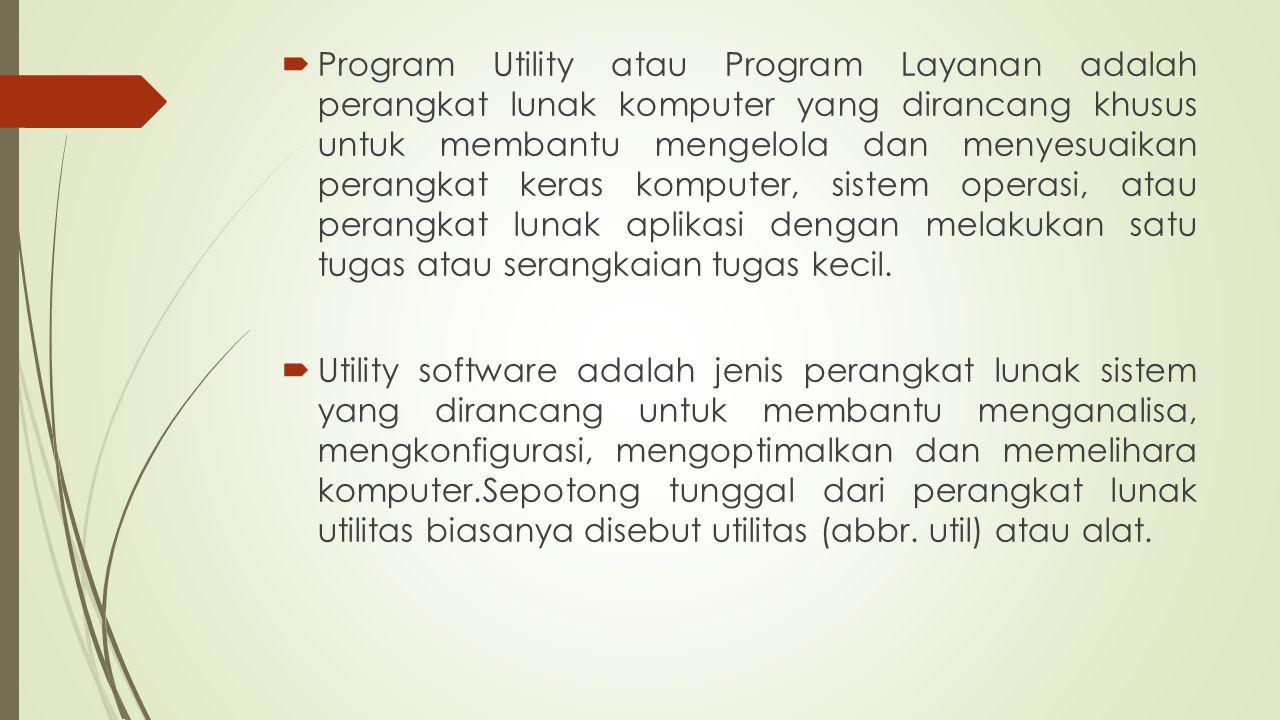 Program Utility atau Program Layanan adalah perangkat lunak komputer yang dirancang khusus untuk membantu mengelola dan menyesuaikan perangkat keras komputer, sistem operasi, atau perangkat lunak aplikasi dengan melakukan satu tugas atau serangkaian tugas kecil.