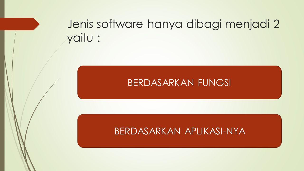 Jenis software hanya dibagi menjadi 2 yaitu :