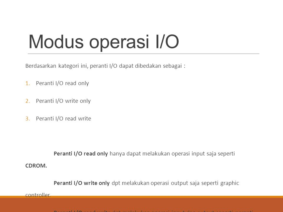 Modus operasi I/O Berdasarkan kategori ini, peranti I/O dapat dibedakan sebagai : Peranti I/O read only.