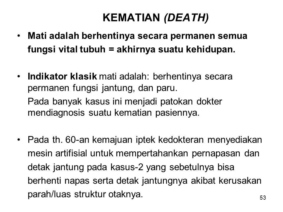 KEMATIAN (DEATH) Mati adalah berhentinya secara permanen semua. fungsi vital tubuh = akhirnya suatu kehidupan.