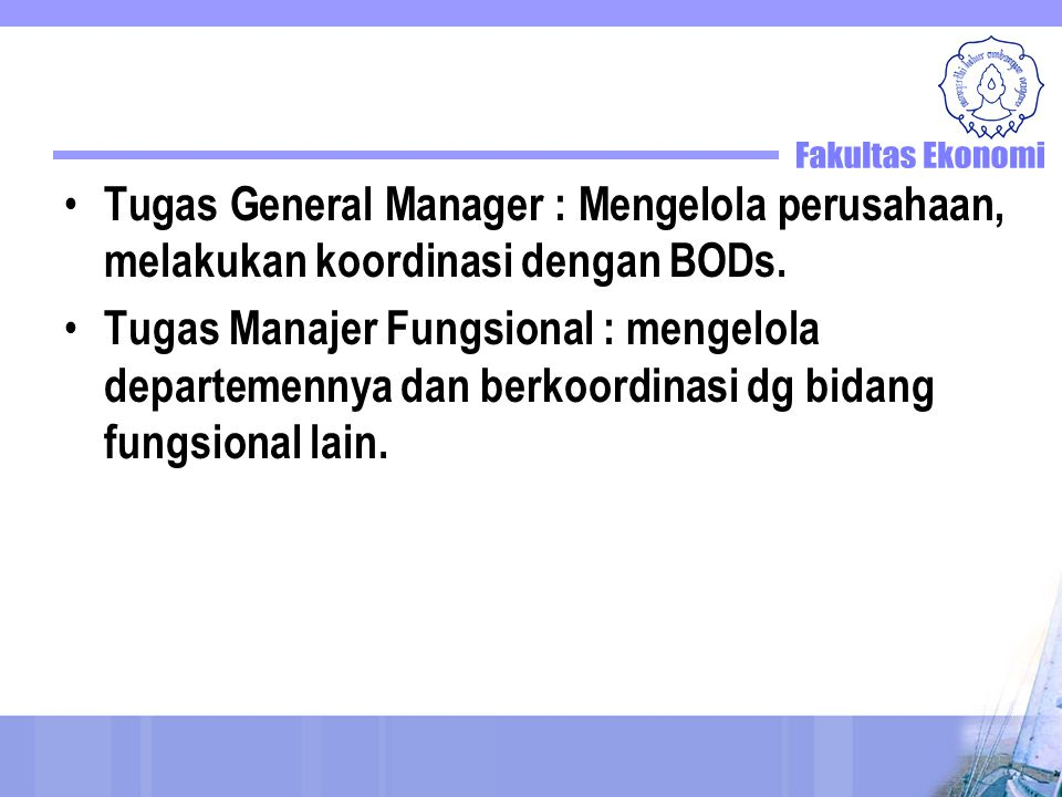 Tugas General Manager : Mengelola perusahaan, melakukan koordinasi dengan BODs.