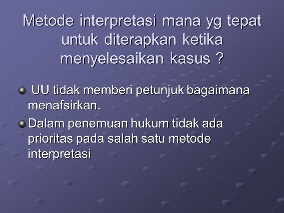 Metode interpretasi mana yg tepat untuk diterapkan ketika menyelesaikan kasus