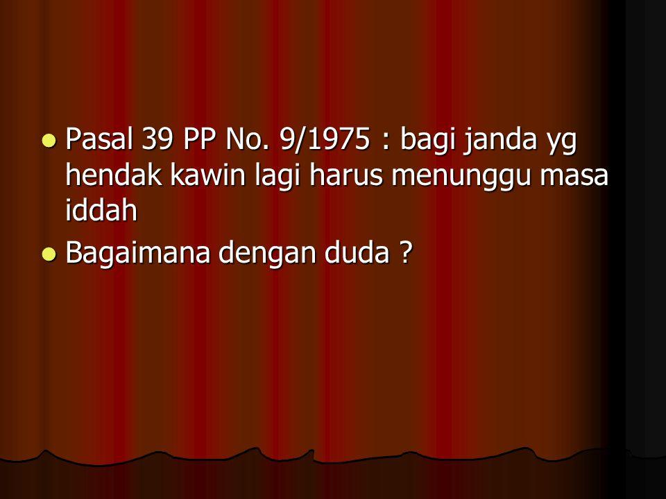Pasal 39 PP No. 9/1975 : bagi janda yg hendak kawin lagi harus menunggu masa iddah