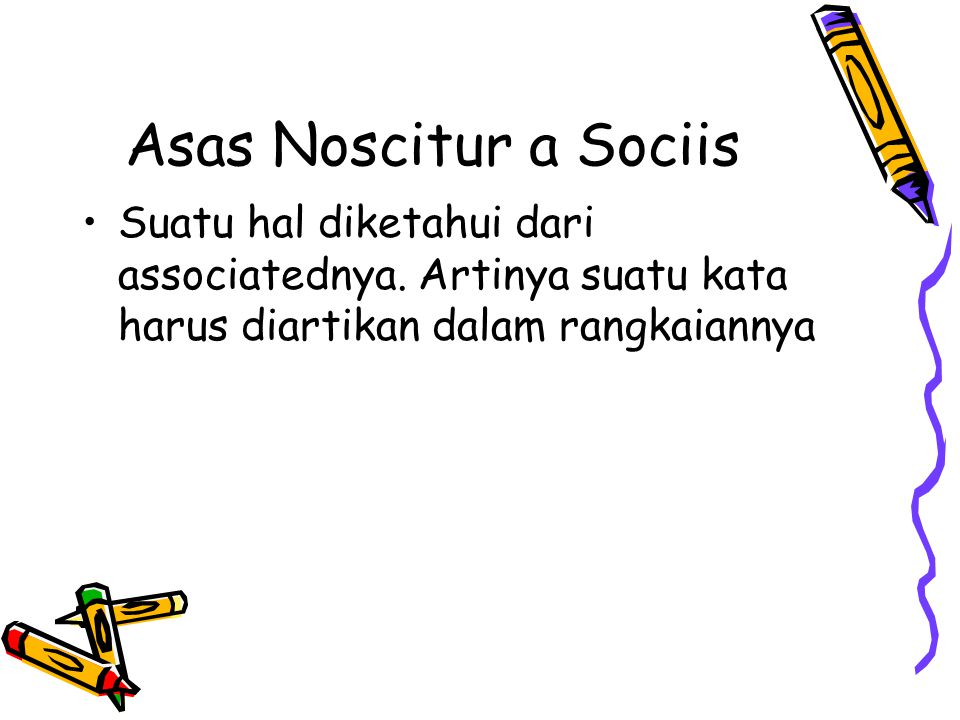 Asas Noscitur a Sociis Suatu hal diketahui dari associatednya.