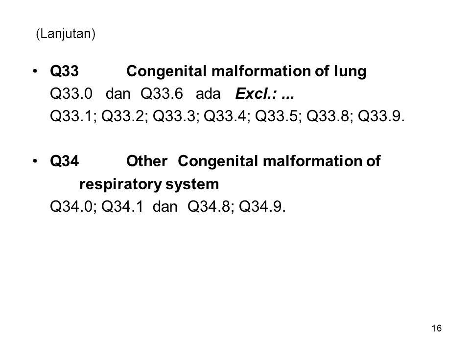 Q33 Congenital malformation of lung Q33.0 dan Q33.6 ada Excl.: ...
