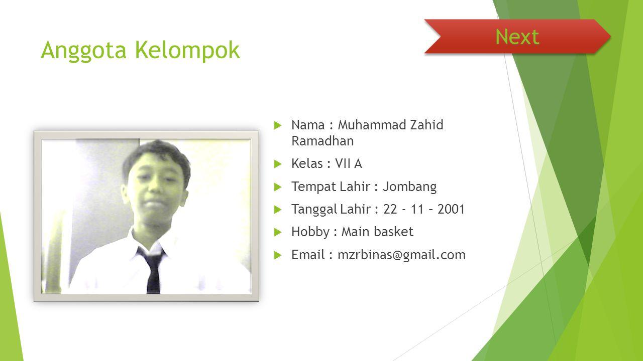 Anggota Kelompok Next Nama : Muhammad Zahid Ramadhan Kelas : VII A