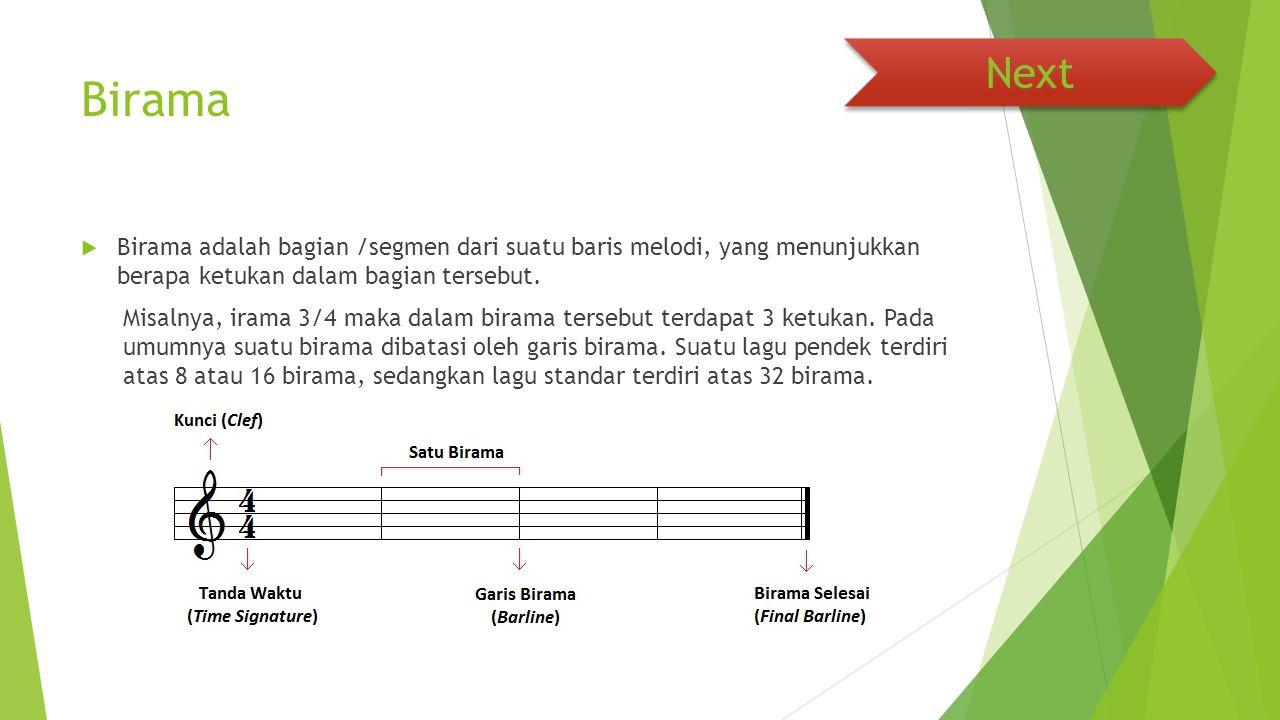 Next Birama. Birama adalah bagian /segmen dari suatu baris melodi, yang menunjukkan berapa ketukan dalam bagian tersebut.