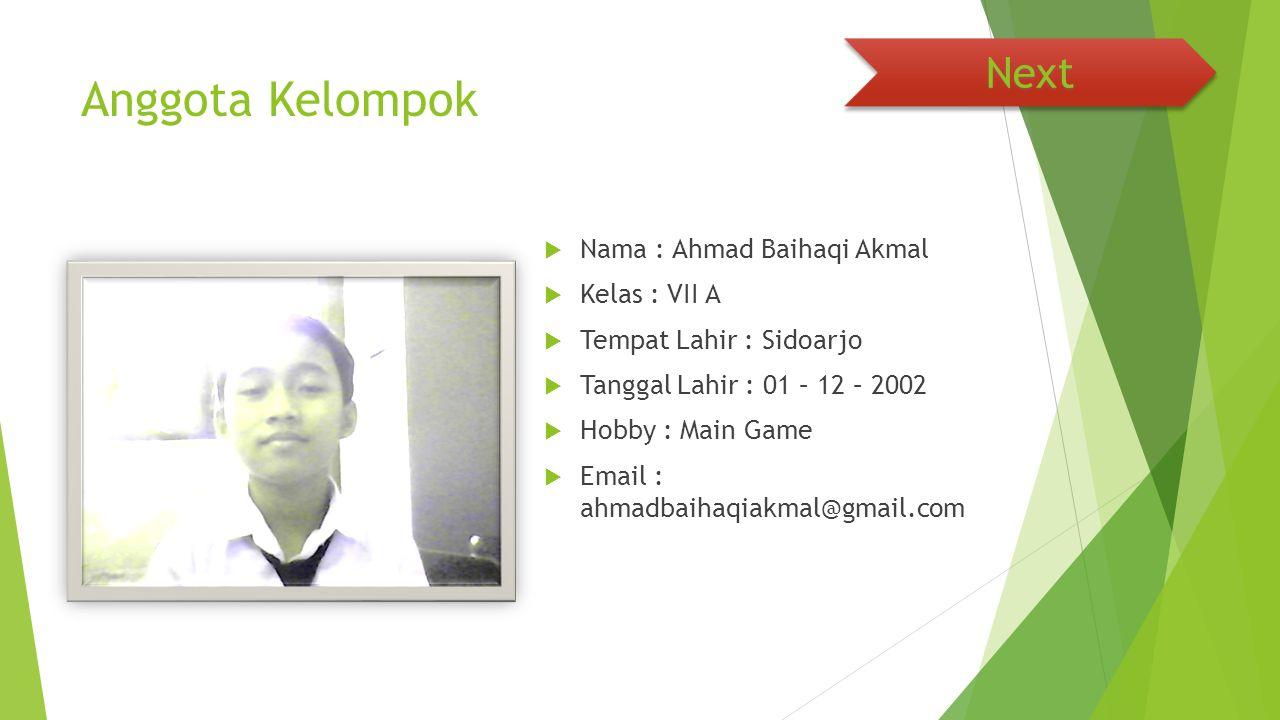 Anggota Kelompok Next Nama : Ahmad Baihaqi Akmal Kelas : VII A