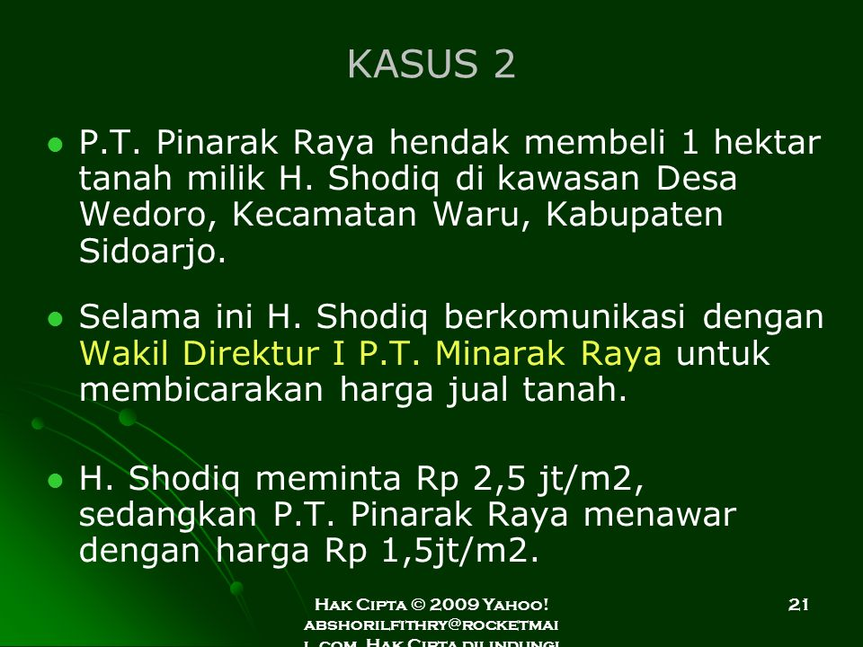 KASUS 2 P.T. Pinarak Raya hendak membeli 1 hektar tanah milik H. Shodiq di kawasan Desa Wedoro, Kecamatan Waru, Kabupaten Sidoarjo.