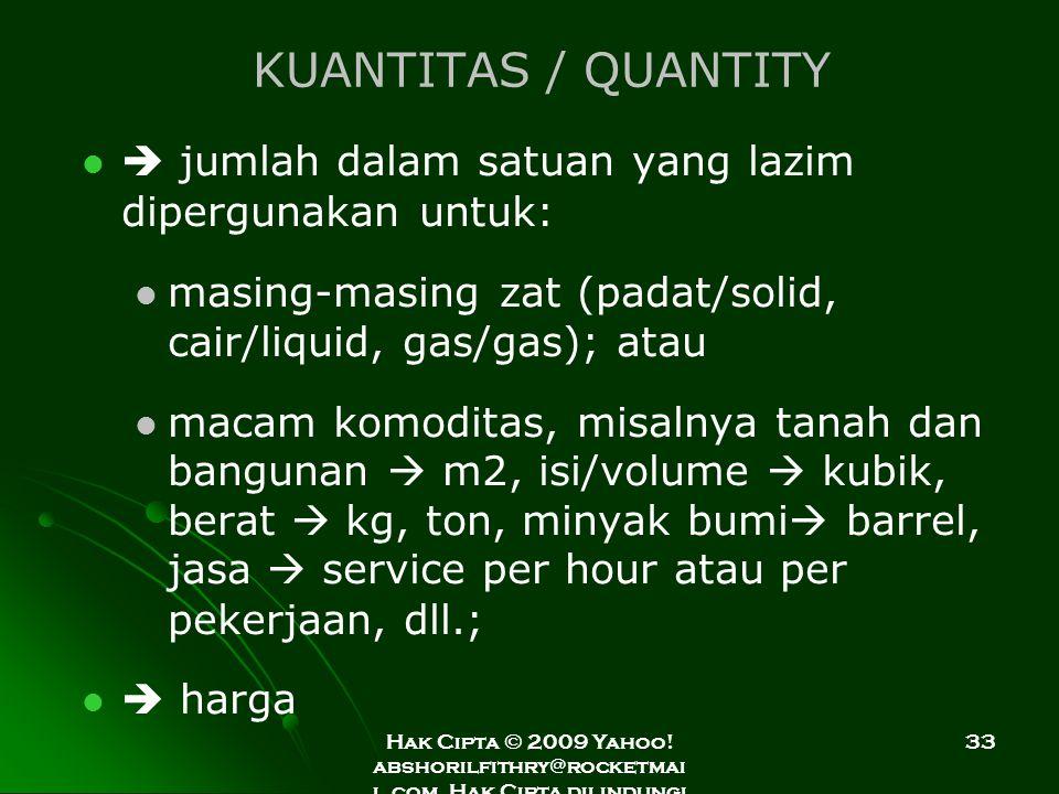 KUANTITAS / QUANTITY  jumlah dalam satuan yang lazim dipergunakan untuk: masing-masing zat (padat/solid, cair/liquid, gas/gas); atau.