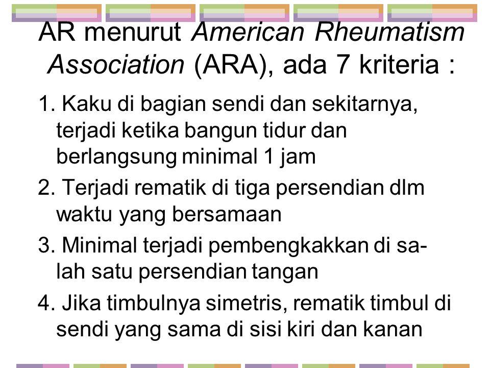 AR menurut American Rheumatism Association (ARA), ada 7 kriteria :