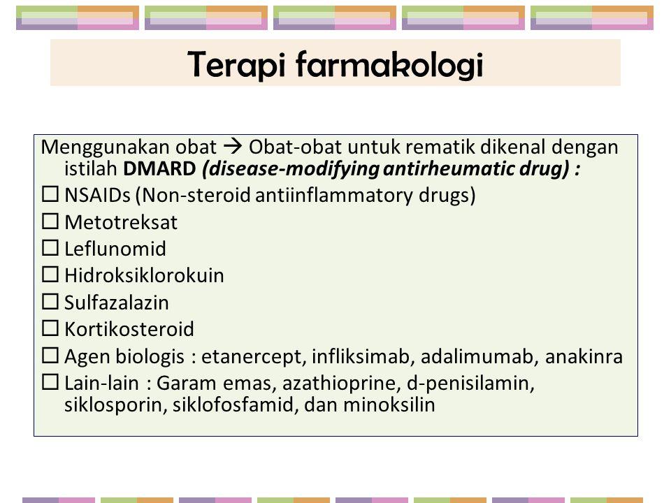 Terapi farmakologi Menggunakan obat  Obat-obat untuk rematik dikenal dengan istilah DMARD (disease-modifying antirheumatic drug) :