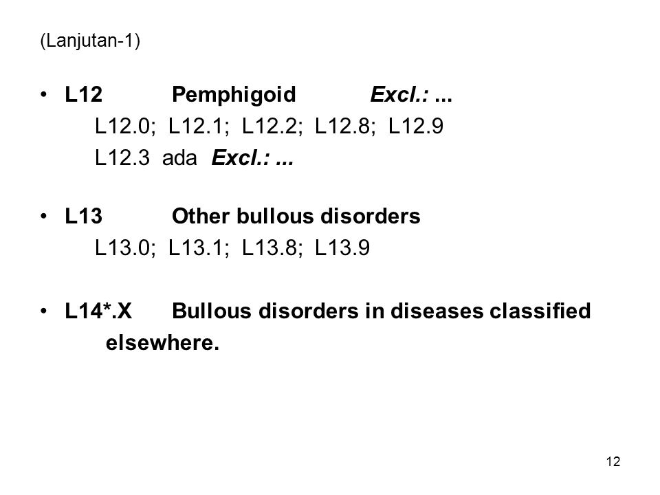 L13 Other bullous disorders L13.0; L13.1; L13.8; L13.9