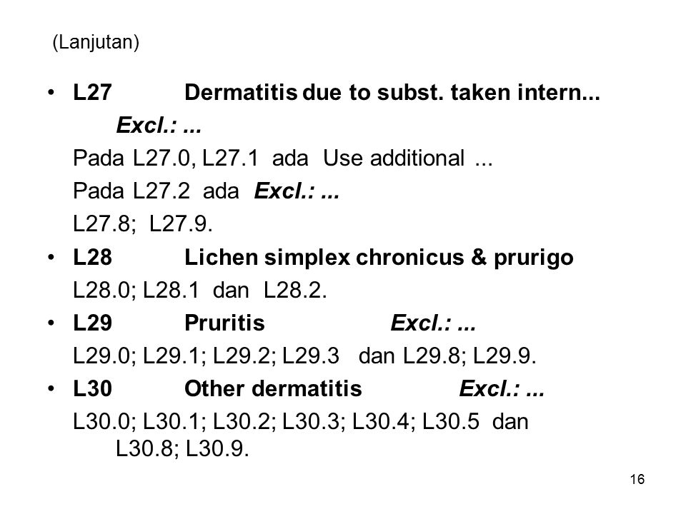 L27 Dermatitis due to subst. taken intern... Excl.: ...