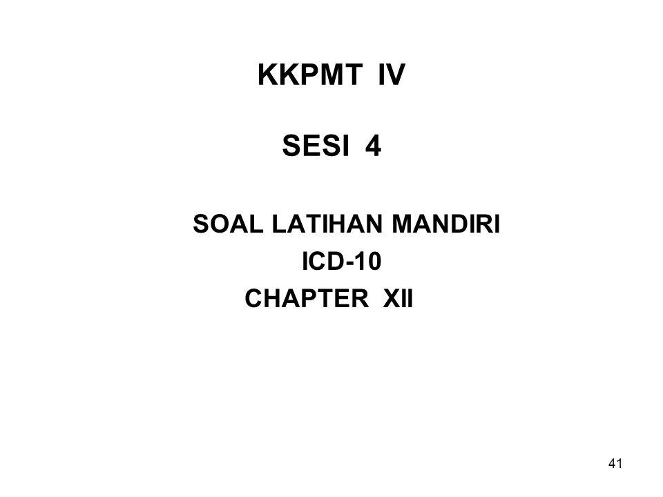 KKPMT IV SESI 4 SOAL LATIHAN MANDIRI ICD-10 CHAPTER XII