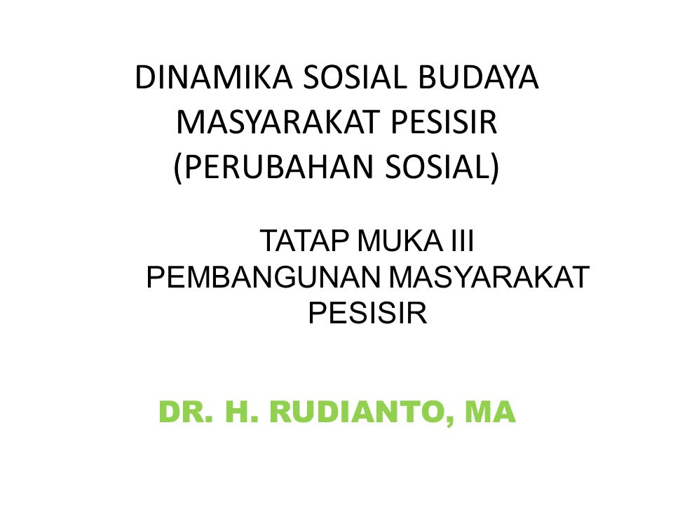 DINAMIKA SOSIAL BUDAYA MASYARAKAT PESISIR (PERUBAHAN SOSIAL)