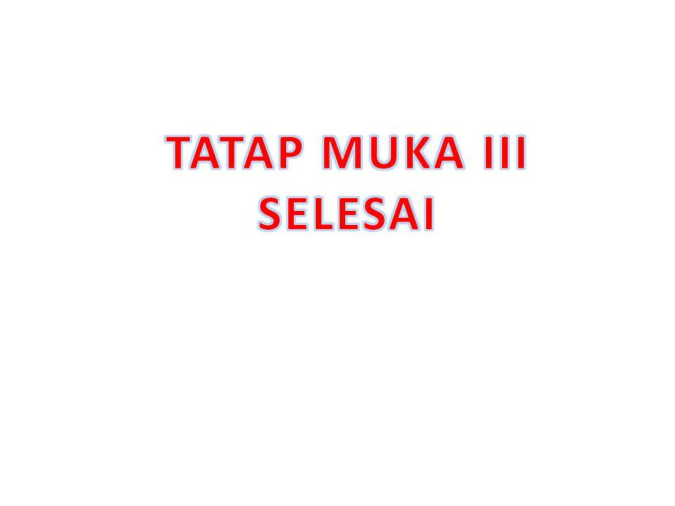TATAP MUKA III SELESAI